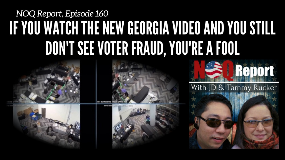 If you watch the new Georgia video and you still don't see voter fraud, you're a fool