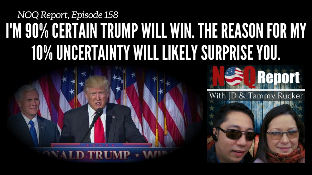I'm 90% certain Trump will win. The reason for my 10% uncertainty will likely surprise you.