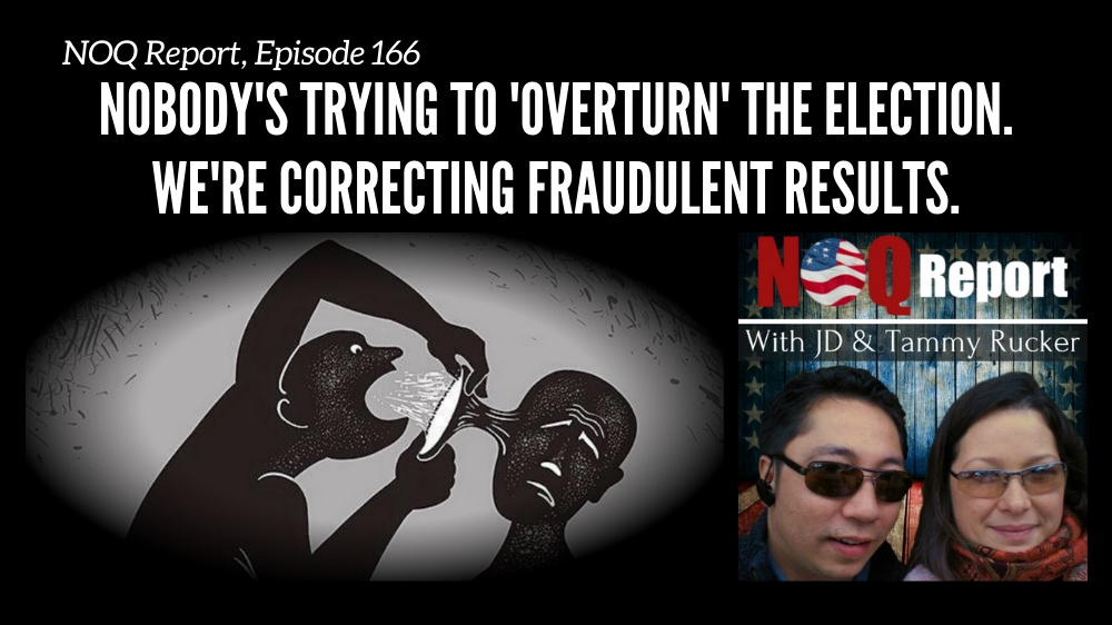 Nobody's trying to 'overturn' the election. We're CORRECTING fraudulent results.