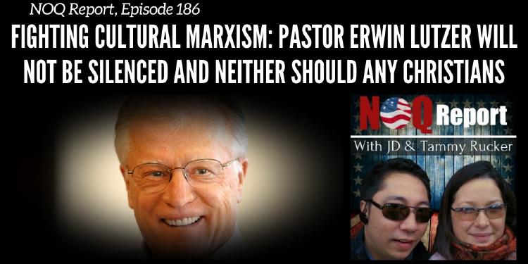 Fighting Cultural Marxism: Pastor Erwin Lutzer will not be silenced and neither should any Christians